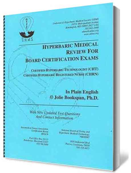 "ALT =[""Hyperbaric Medical Review For Board Certification Exams CHT and CHRN by Dr. Jolie Bookspan. Available from author web site http://drbookspan.com/books""]"