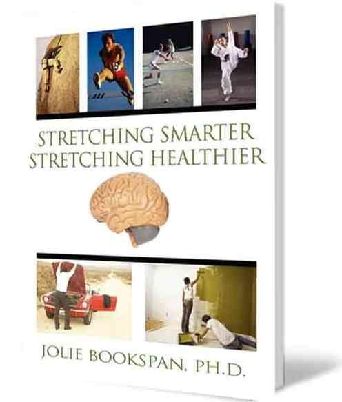 "ALT =[""Stretching Smarter Stretching Healthier by Dr. Jolie Bookspan. Effective quick methods for healthier range of motion during daily life, sports, exercise, and at home. Available from author web site http://drbookspan.com/books""]"
