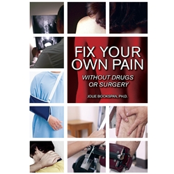 "ALT =[""Fix Your Own Pain Without Drugs or Surgery by Dr. Jolie Bookspan. Fix causes using scientific methods you can do yourself. Available from author web site http://drbookspan.com/books""]"